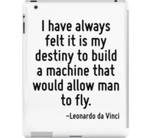 I have always felt it is my destiny to build a machine that would allow man to fly. iPad Case/Skin