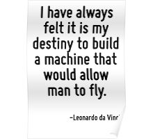 I have always felt it is my destiny to build a machine that would allow man to fly. Poster
