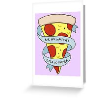 boys are whatever, pizza is forever Greeting Card