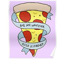 boys are whatever, pizza is forever Poster