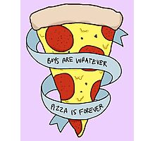 boys are whatever, pizza is forever Photographic Print