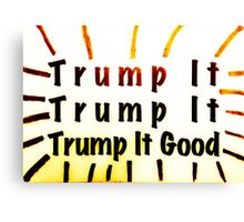 Trump It Good  Canvas Print