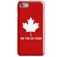 On The Eh Team iPhone Case/Skin