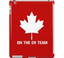 On The Eh Team iPad Case/Skin
