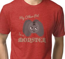 My Other Pet is a Monster Tri-blend T-Shirt