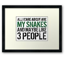 Funny 'All I care about are my snakes and like maybe 3 people' T-shirt Framed Print