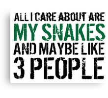 Funny 'All I care about are my snakes and like maybe 3 people' T-shirt Canvas Print