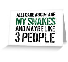 Funny 'All I care about are my snakes and like maybe 3 people' T-shirt Greeting Card