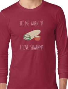 Let me warn ya, I love shwarma! Long Sleeve T-Shirt