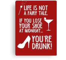 Life is not a fairy tale if you lose your shoe at midnight you're drunk! Canvas Print