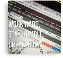 """WORK HARD. STAY HUMBLE. DREAM BIG."" Canvas Print"