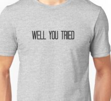 Well You Tried Unisex T-Shirt