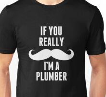 If You Really I'm A Plumber - Tshirts & Hoodies Unisex T-Shirt
