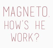Magneto, how's he work? by archangelglass