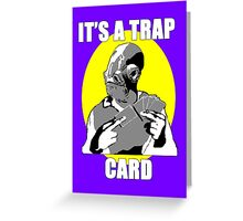 It's A Trap Card Greeting Card