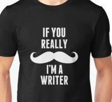 If You Really I'm A Writer  - Tshirts & Hoodies Unisex T-Shirt