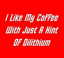 I LIke My Coffee With Just A Hint Of Dilithium by geeknirvana