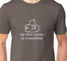 My other camera is a Hasselblad [for dark colours] Unisex T-Shirt