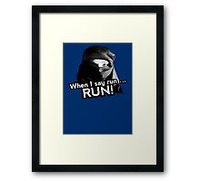 When I say run … RUN! Framed Print