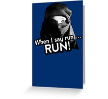 When I say run … RUN! Greeting Card