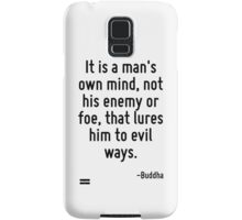 It is a man's own mind, not his enemy or foe, that lures him to evil ways. Samsung Galaxy Case/Skin