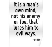 It is a man's own mind, not his enemy or foe, that lures him to evil ways. Poster