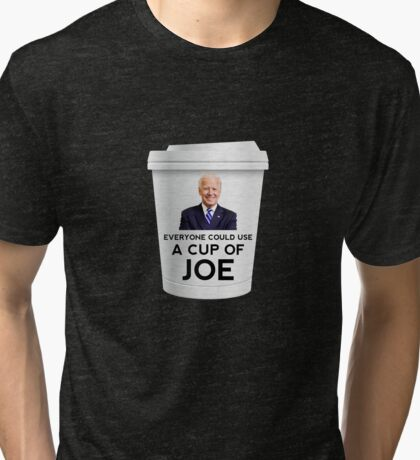 "Funny ""Everyone could use a cup of Joe"" Biden Tri-blend T-Shirt"