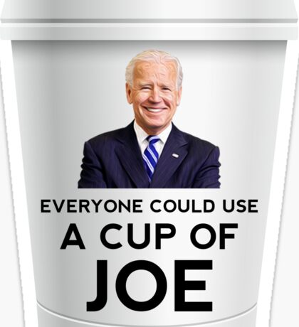 """Funny """"Everyone could use a cup of Joe"""" Biden Sticker"""