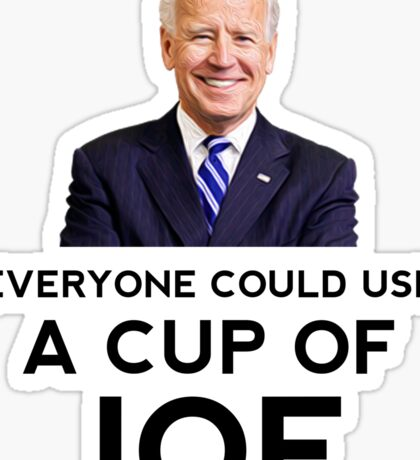 """Funny """"Everyone could use a cup of Joe"""" Biden Coffee Sticker"""