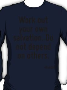Work out your own salvation. Do not depend on others. T-Shirt