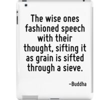 The wise ones fashioned speech with their thought, sifting it as grain is sifted through a sieve. iPad Case/Skin