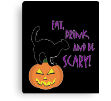 Eat, Drink, and be Scary! Canvas Print