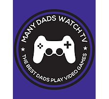 Many Dads Watch TV The Best Dads Play Video Games Photographic Print