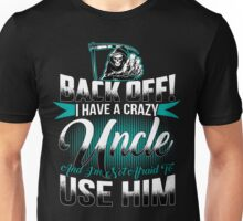 Back off I have a crazy Uncle and I m not afraid to use him Unisex T-Shirt