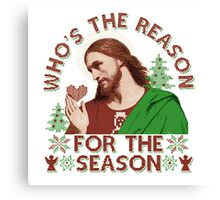 Who's the Reason for the Seasn ugly christmas sweater  Canvas Print