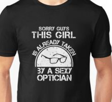 Sorry Guy This Girl Is Already Taken By A Sexy Optician Unisex T-Shirt