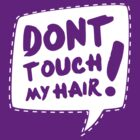 Don´t touch my hair by hypetees