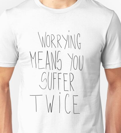 Worrying Means You Suffer Twice Unisex T-Shirt