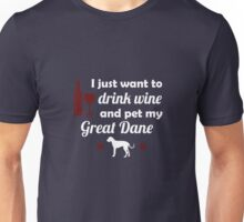 I Just Want To Drink Wine And Pet My Great Dane Unisex T-Shirt
