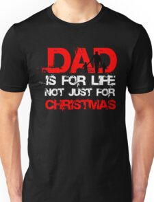 DAD IS FOR LIFE  NOT JUST FOR CHRISTMAS Unisex T-Shirt