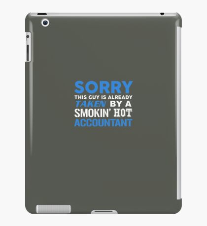 This Guy Taken By A Smokin Hot Accountant iPad Case/Skin
