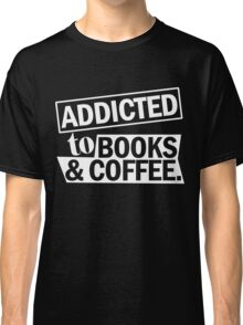 addicted to books and coffee Classic T-Shirt