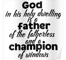 God in his holy dwelling is a father of the fatherless and a champion of window Poster