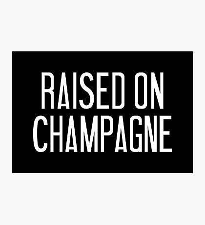 Raised On Champagne Variant Photographic Print