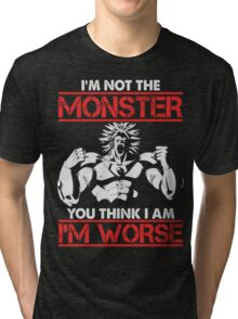 Broly- I am Not The Monster You Think, I am Worse (Only Last 12 Hours Left) Tri-blend T-Shirt