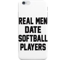 Real Men Date Softball Players iPhone Case/Skin