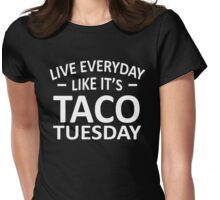 Live Everyday Like It's Taco Tuesday Womens Fitted T-Shirt