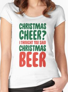 Christmas Cheer I Thought You Said Christmas Beer Women's Fitted Scoop T-Shirt
