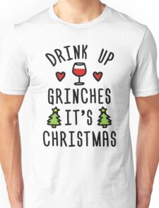 Drink Up Grinches It's Christmas Unisex T-Shirt