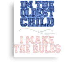 I'm The Oldest Child Canvas Print